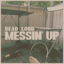 Messin' Up/Dead Lord