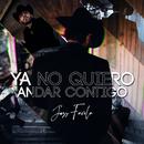 Ya No Quiero Andar Contigo/Joss Favela