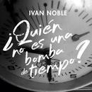 ¿Quién No Es Una Bomba de Tiempo?/Ivan Noble