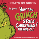 Dr. Seuss' How The Grinch Stole Christmas! The Musical/World Premiere Recording