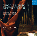 Organ Music Before Bach - Works by Pachelbel, Froberger, Muffat, a.o./Kei Koito