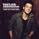 When You Were Mine/Taylor Henderson