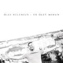 Sä olet minun/Olli Helenius