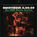 Discotheque A-Go-Go/The Cliff Davis Sextet