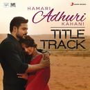 "Hamari Adhuri Kahani (Title Track) [From ""Hamari Adhuri Kahani""]/Jeet Gannguli & Arijit Singh"