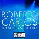 Te Amo, Te Amo, Te Amo (Primera Fila - En Vivo)/Roberto Carlos
