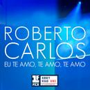 Eu Te Amo, Te Amo, Te Amo (Primera Fila - En Vivo)/Roberto Carlos
