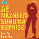 Ae Nazneen Suno Na (Reprise)/Ayan De & Rahul Jain