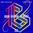 Drum Machine (Remixes)( feat.Skrillex)/Big Grams