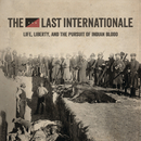Life, Liberty, and the Pursuit of Indian Blood/The Last Internationale
