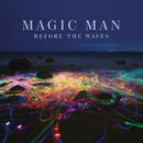 Before the Waves/Magic Man