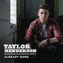 Already Gone/Taylor Henderson