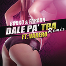 Dale Pa' Tra (Remix)( feat.Vakeró)/Rocko y Fara-On
