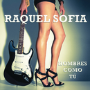Hombres Como Tú/Raquel Sofía
