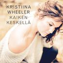 Kaiken keskellä( feat.Antti Kleemola)/Kristiina Wheeler