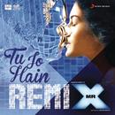 """Tu Jo Hain (Remix by DJ Angel) [From """"Mr. X""""]/Ankit Tiwari"""