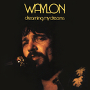 Dreaming My Dreams/Waylon Jennings