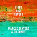 Fight Like Lovers/Marcus Santoro & Go Comet!