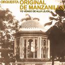 Yo Vengo de Allá Lejos (Remasterizado)/Orquesta Original de Manzanillo