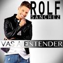 Vas a Entender/Rolf Sanchez