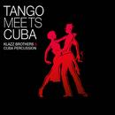 Tango Meets Cuba/Klazz Brothers & Cuba Percussion