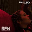 Rie y Llora/Raquel Sofía