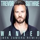 Wanted (Ben Zamora Remix)/Trevor Guthrie