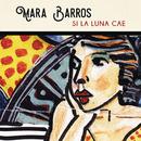 Si la Luna Cae/Mara Barros