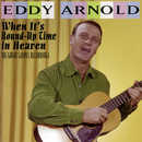When It's Round-Up Time in Heaven: The Great Gospel Recordings/Eddy Arnold