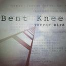 Terror Bird/Bent Knee