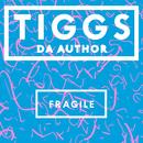 Fragile/Tiggs Da Author
