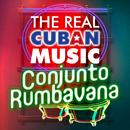 The Real Cuban Music - Conjunto Rumbavana (Remasterizado)/Conjunto Rumbavana