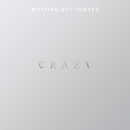 Crazy/Nothing But Thieves