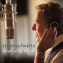 stromaufwärts - kaiser singt kaiser/Roland Kaiser