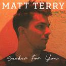 Sucker for You/Matt Terry