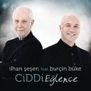 Ciddi Eğlence( feat.Burcin Buke)/Ilhan Sesen