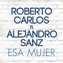 Esa Mujer( feat.Alejandro Sanz)/Roberto Carlos