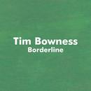 Borderline( feat.Dylan Howe & David Longdon)/Tim Bowness