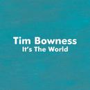 It's the World( feat.Peter Hammill & Jim Matheos & Steven Wilson)/Tim Bowness