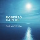 Que Yo Te Vea/Roberto Carlos