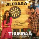 "Jilebara (From ""Thumbaa"")/Vivek - Mervin"