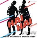 Hai Hai (Bengali)/Vishal Bhardwaj & Gautam Ghosh