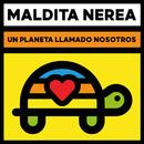 Un Planeta Llamado Nosotros/Maldita Nerea