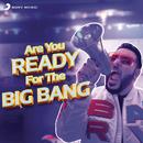 Are You Ready for the Big Bang/Badshah