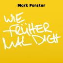 Wie Früher Mal Dich/Mark Forster