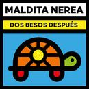 Dos Besos Después/Maldita Nerea