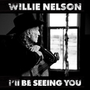 I'll Be Seeing You/Willie Nelson