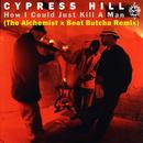 How I Could Just Kill a Man (The Alchemist x Beat Butcha Remix)/Cypress Hill