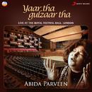 Yaar Tha Gulzaar Tha (Live at the Royal Festival Hall, London)/Abida Parveen