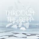 Through The Deep/The fin.